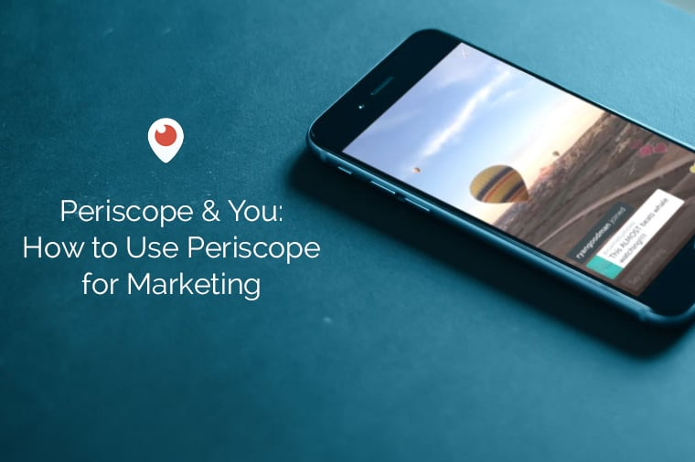 Periscope & You: How to Use Periscope for Marketing